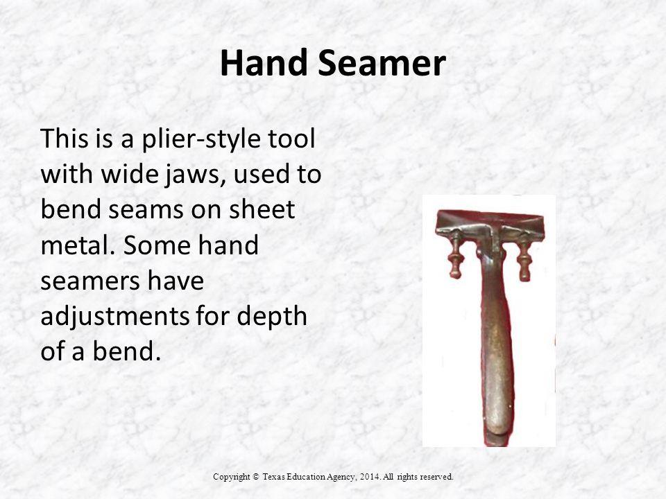 Hand Seamer Copyright © Texas Education Agency, 2014.