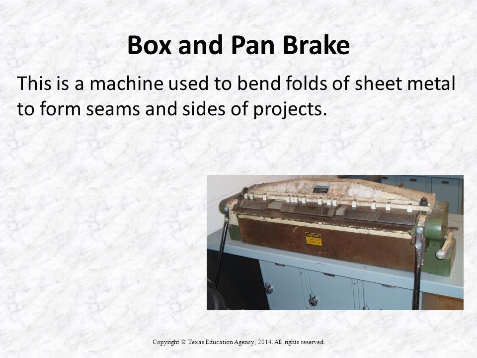 Box and Pan Brake Copyright © Texas Education Agency, 2014.