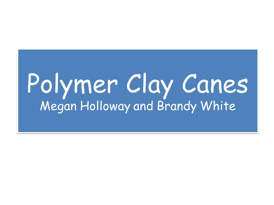 Polymer Clay Canes Megan Holloway and Brandy White