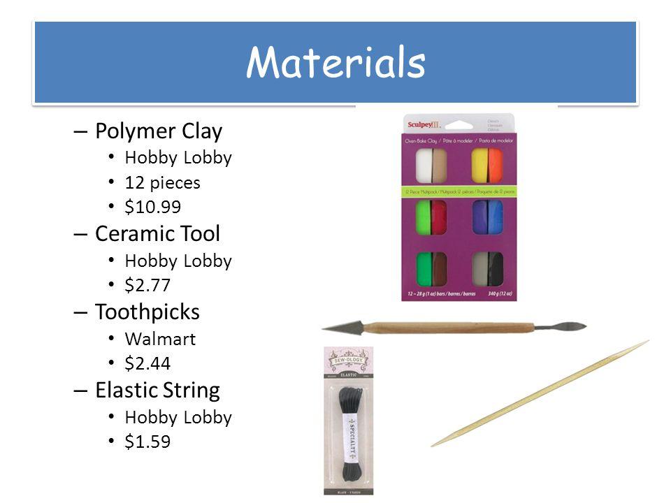 Materials – Polymer Clay Hobby Lobby 12 pieces $10.99 – Ceramic Tool Hobby Lobby $2.77 – Toothpicks Walmart $2.44 – Elastic String Hobby Lobby $1.59