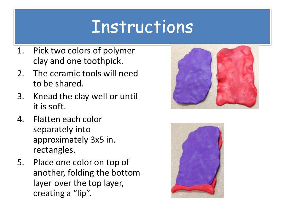 Instructions 1.Pick two colors of polymer clay and one toothpick.