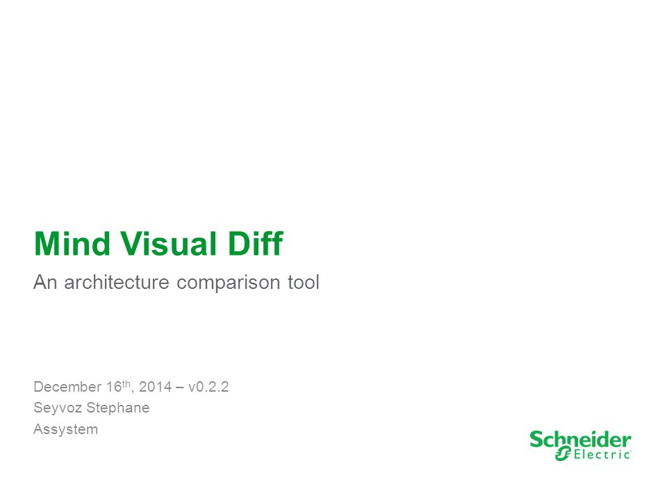 1 Mind Visual Diff An architecture comparison tool December 16 th, 2014 – v0.2.2 Seyvoz Stephane Assystem
