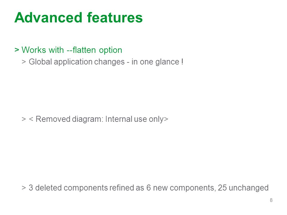 8 Advanced features >Works with --flatten option >Global application changes - in one glance .
