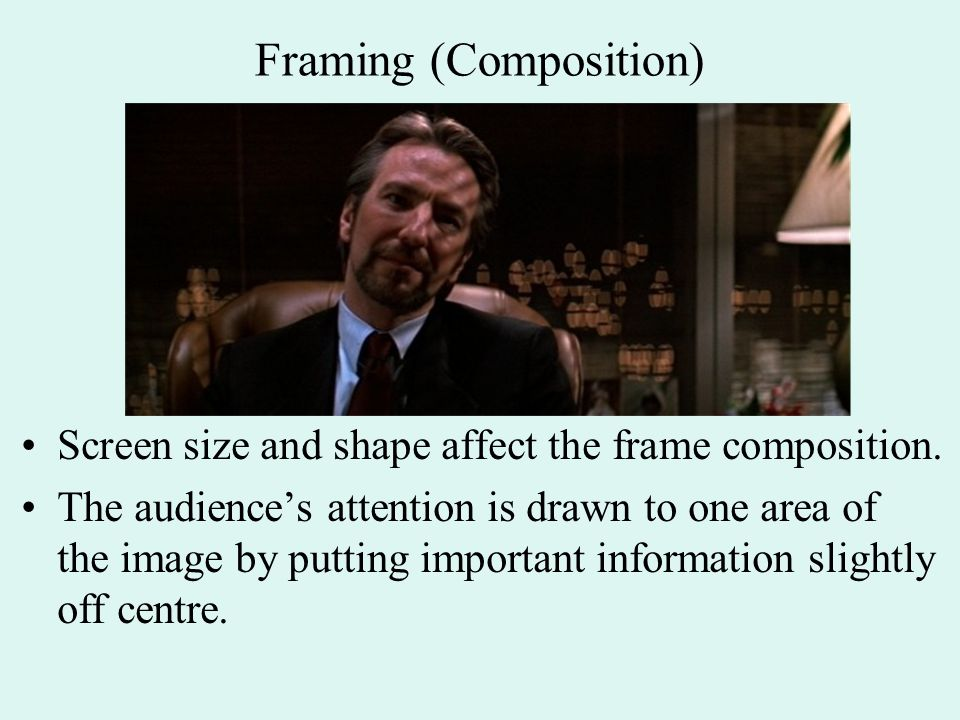 Framing (Composition) Screen size and shape affect the frame composition.