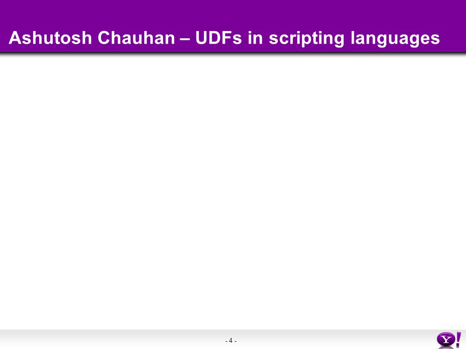 - 4 - Ashutosh Chauhan – UDFs in scripting languages