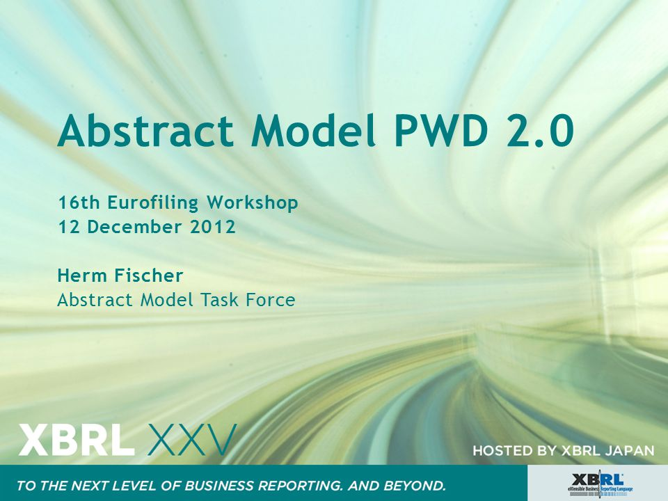 Abstract Model PWD 2.0 16th Eurofiling Workshop 12 December 2012 Herm Fischer Abstract Model Task Force