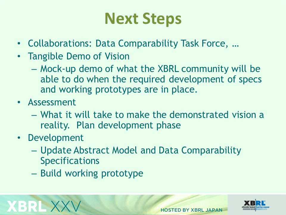 Collaborations: Data Comparability Task Force, … Tangible Demo of Vision – Mock-up demo of what the XBRL community will be able to do when the required development of specs and working prototypes are in place.