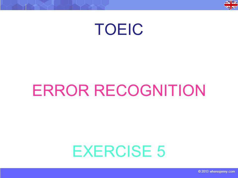© 2013 wheresjenny.com TOEIC ERROR RECOGNITION EXERCISE 5