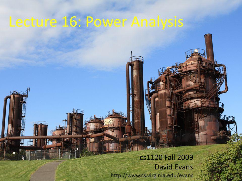 cs1120 Fall 2009 David Evans http://www.cs.virginia.edu/evans Lecture 16: Power Analysis