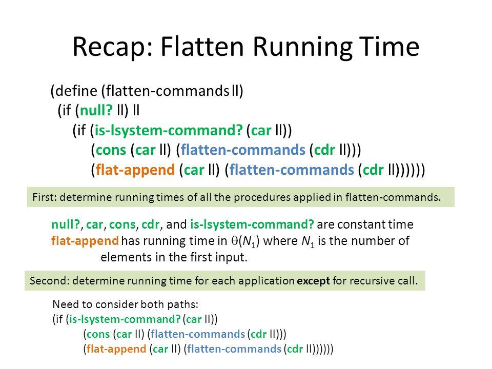 Recap: Flatten Running Time (define (flatten-commands ll) (if (null.