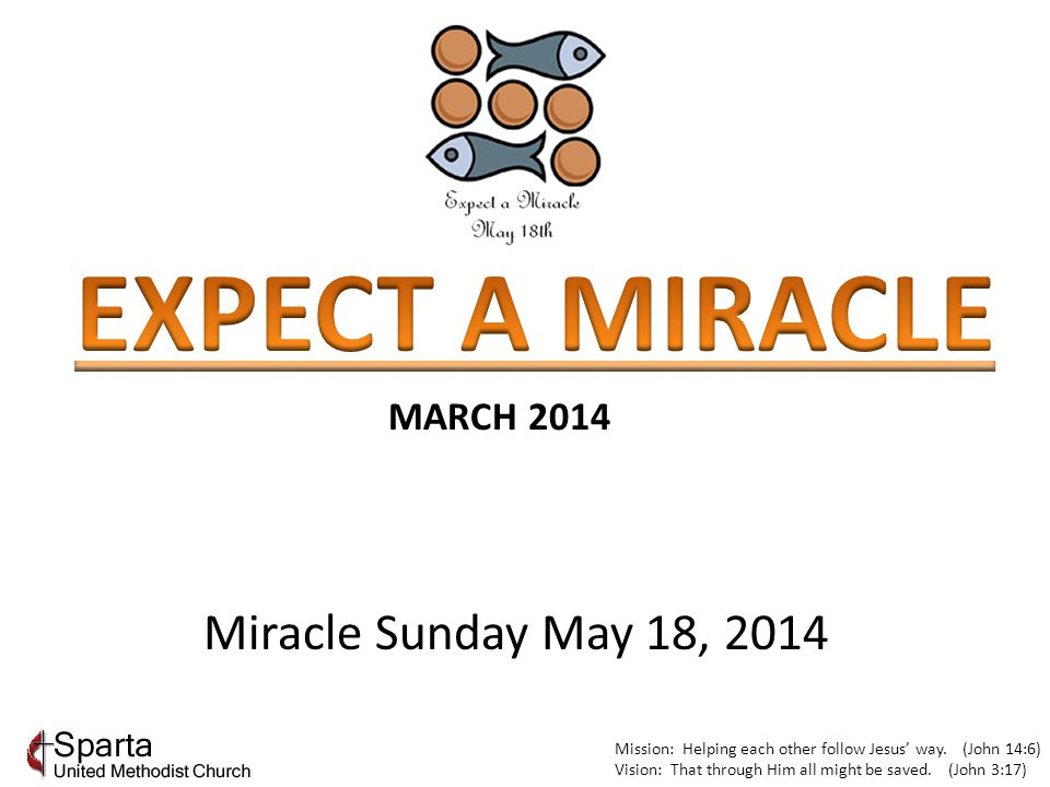 Mission: Helping each other follow Jesus' way. (John 14:6) Vision: That through Him all might be saved. (John 3:17) MARCH 2014 Miracle Sunday May 18,