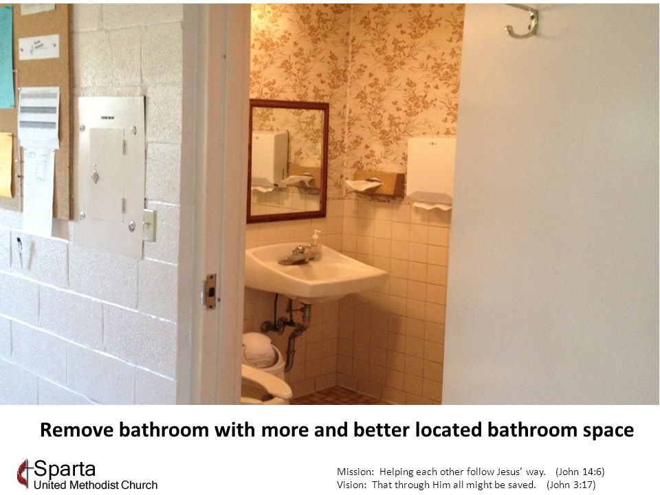 Remove bathroom with more and better located bathroom space Mission: Helping each other follow Jesus' way.