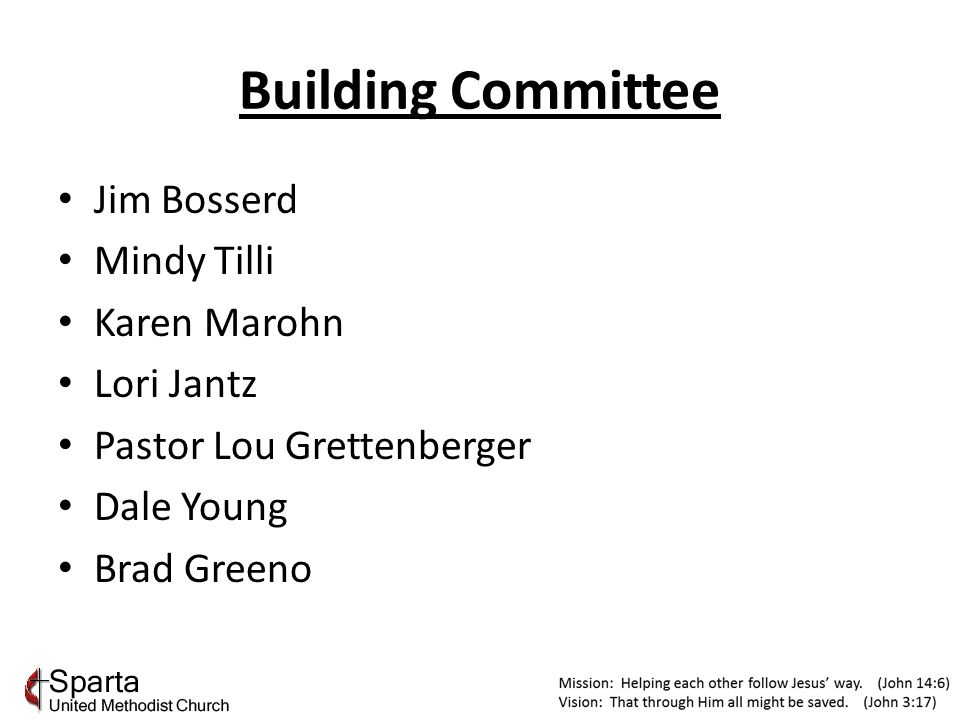 Building Committee Jim Bosserd Mindy Tilli Karen Marohn Lori Jantz Pastor Lou Grettenberger Dale Young Brad Greeno