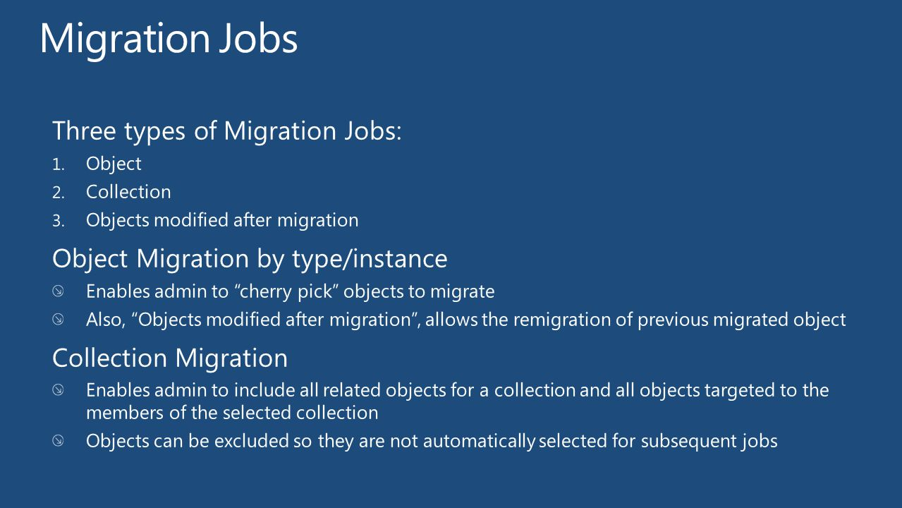 """Three types of Migration Jobs: 1. Object 2. Collection 3. Objects modified after migration Object Migration by type/instance Enables admin to """"cherry"""