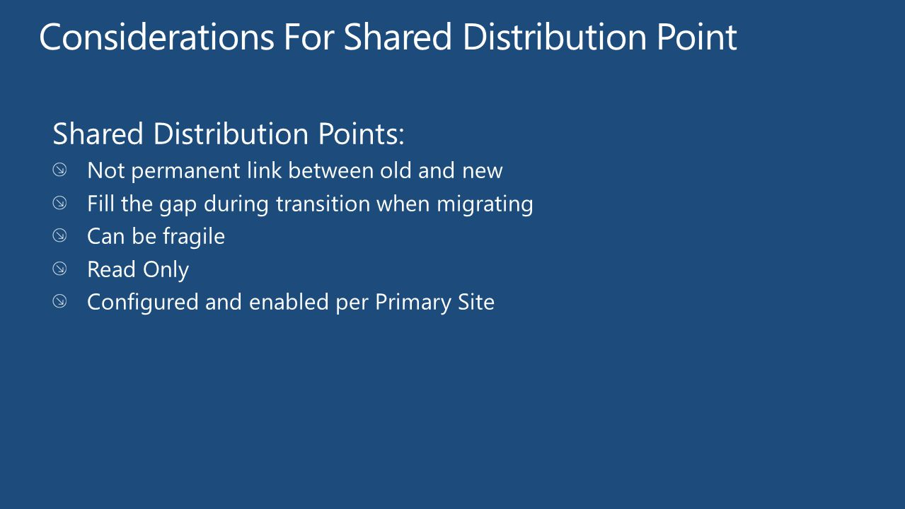 Shared Distribution Points: Not permanent link between old and new Fill the gap during transition when migrating Can be fragile Read Only Configured a