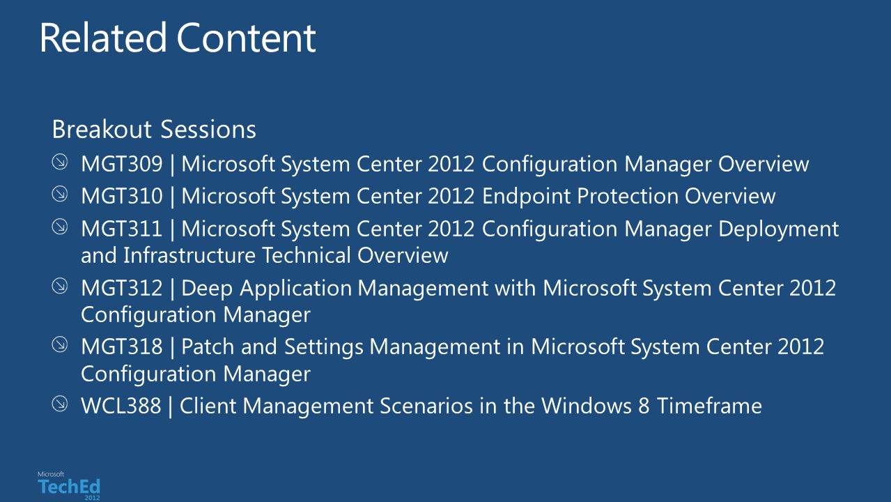 Breakout Sessions MGT309   Microsoft System Center 2012 Configuration Manager Overview MGT310   Microsoft System Center 2012 Endpoint Protection Overv