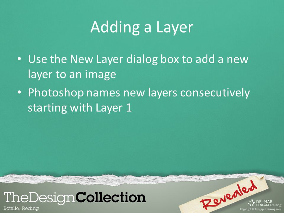 Adding a Layer Use the New Layer dialog box to add a new layer to an image Photoshop names new layers consecutively starting with Layer 1