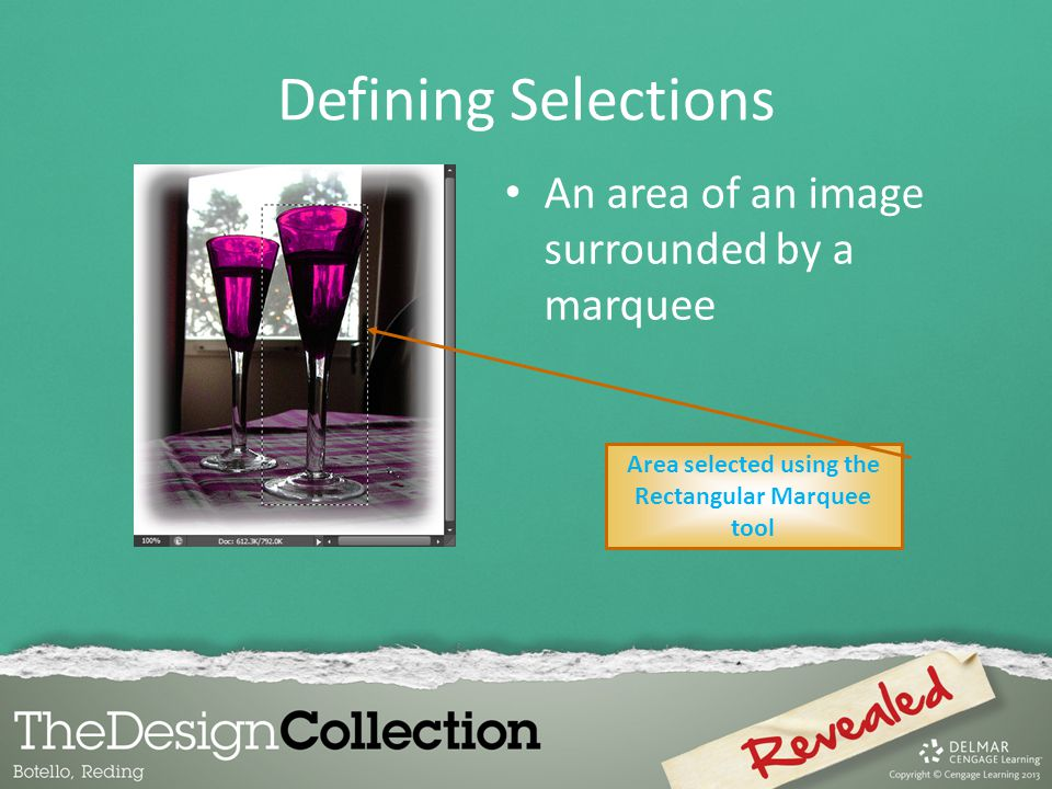 Defining Selections An area of an image surrounded by a marquee Area selected using the Rectangular Marquee tool