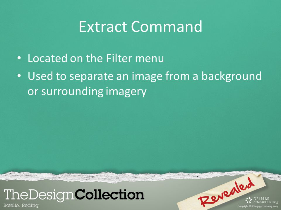 Extract Command Located on the Filter menu Used to separate an image from a background or surrounding imagery