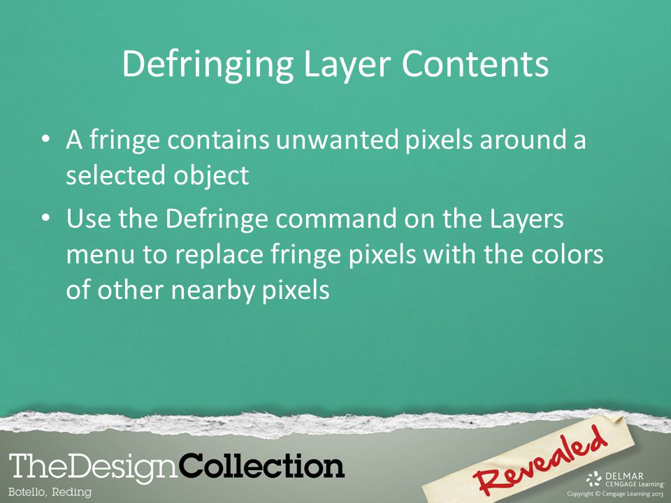 Defringing Layer Contents A fringe contains unwanted pixels around a selected object Use the Defringe command on the Layers menu to replace fringe pix