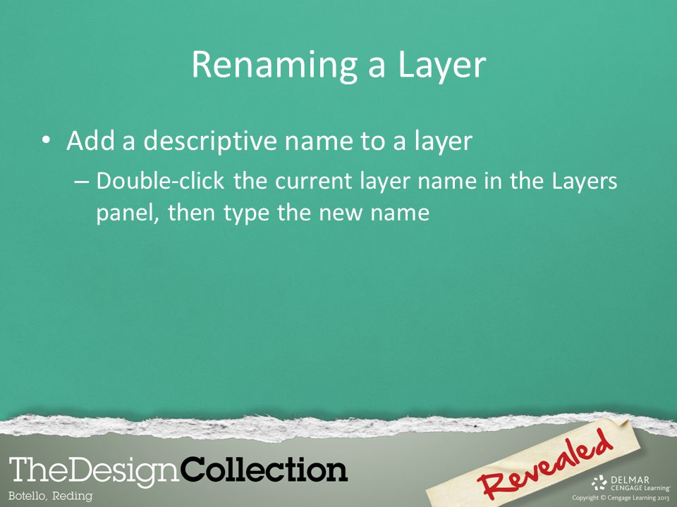 Renaming a Layer Add a descriptive name to a layer – Double-click the current layer name in the Layers panel, then type the new name