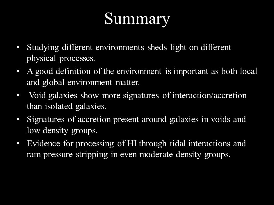 Summary Studying different environments sheds light on different physical processes.