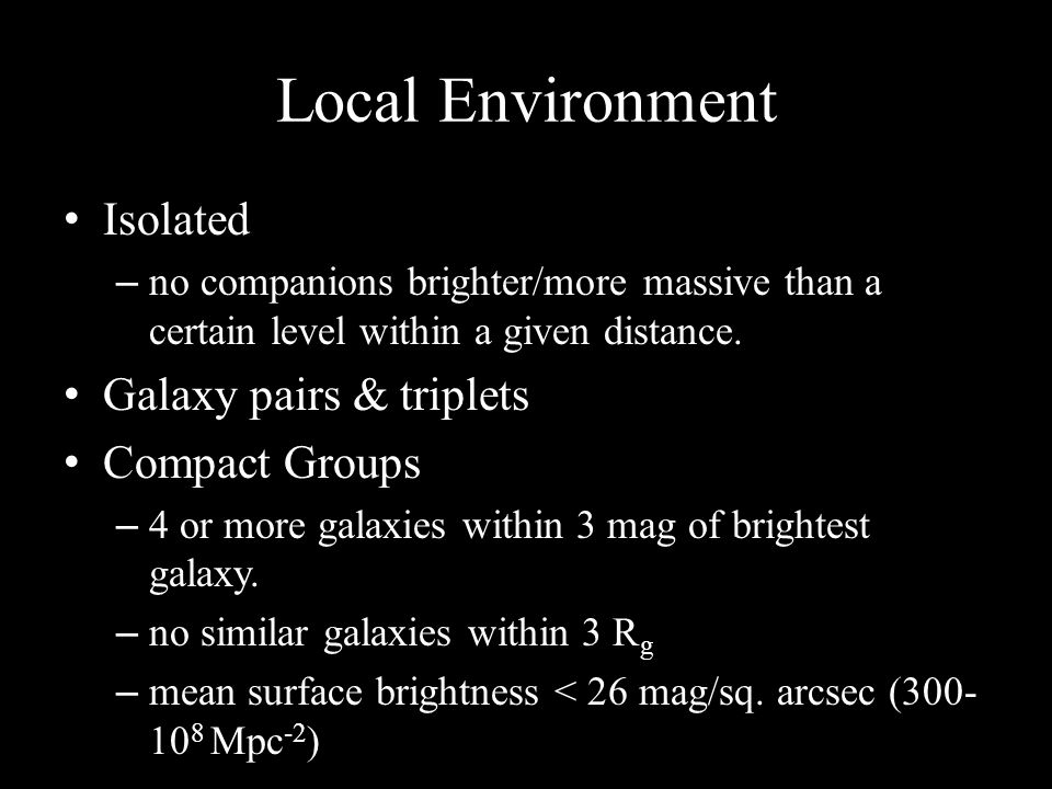 Local vs.Global Environment Isolated vs. Void galaxies Compact groups vs.