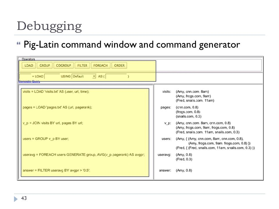 Debugging  Pig-Latin command window and command generator 43