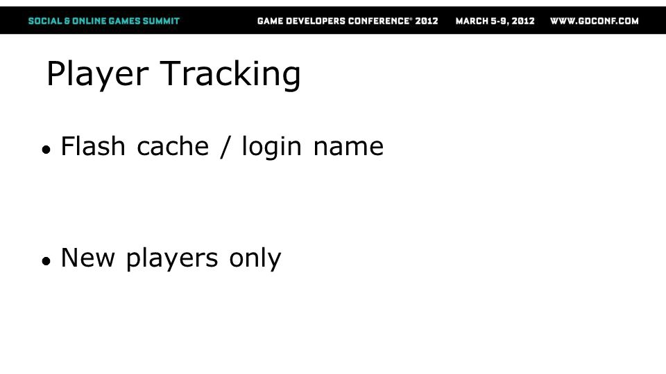 Player Tracking ● Flash cache / login name ● New players only