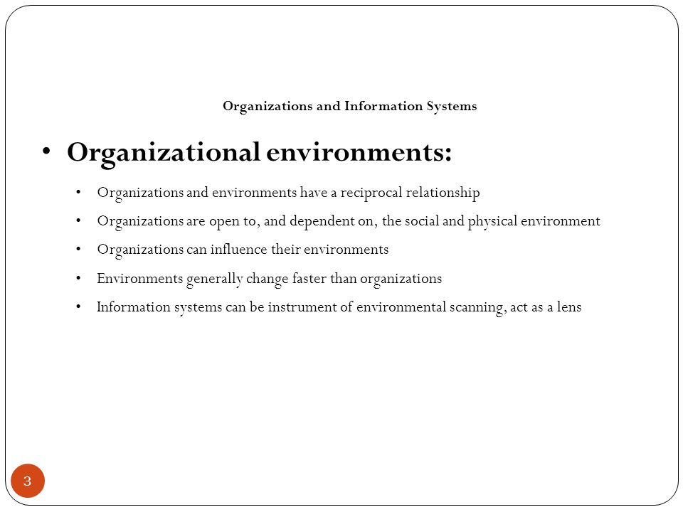 Environments and Organizations Have a Reciprocal Relationship Figure 3-5 Environments shape what organizations can do, but organizations can influence their environments and decide to change environments altogether.
