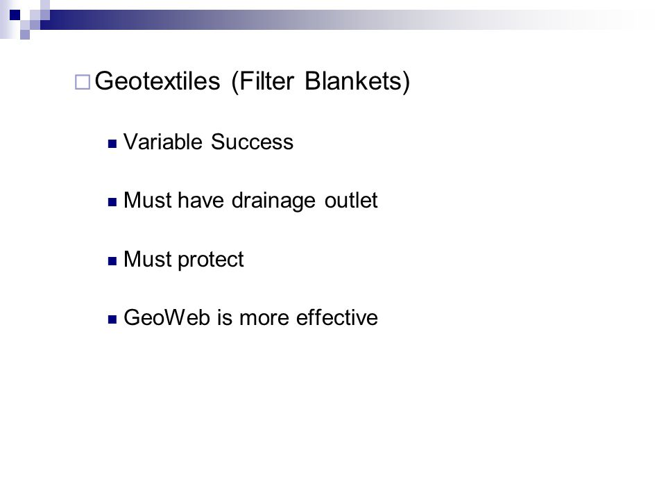 Geotextiles (Filter Blankets) Variable Success Must have drainage outlet Must protect GeoWeb is more effective