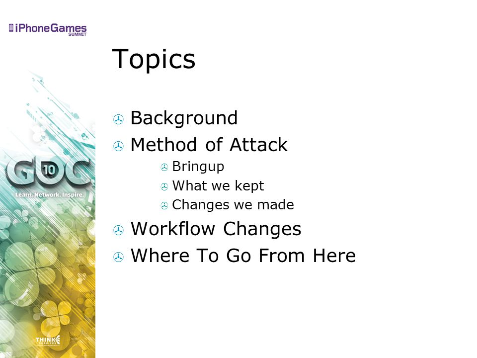 Topics  Background  Method of Attack  Bringup  What we kept  Changes we made  Workflow Changes  Where To Go From Here