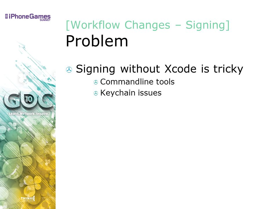 [Workflow Changes – Signing] Problem  Signing without Xcode is tricky  Commandline tools  Keychain issues