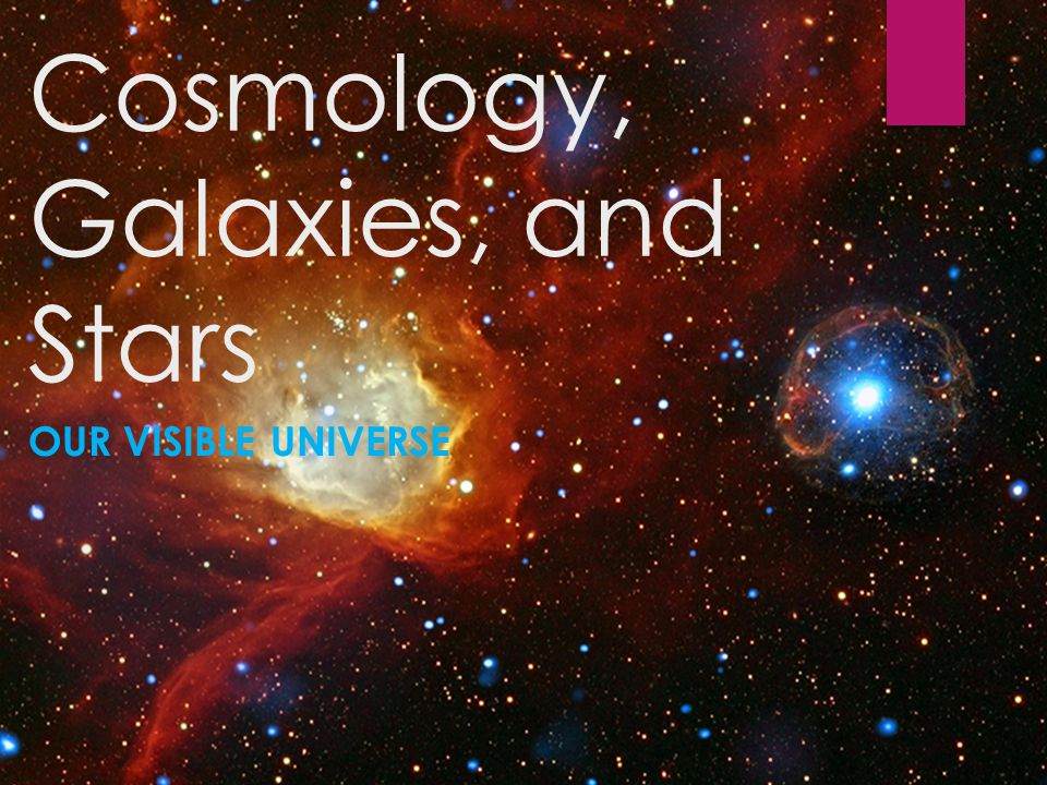 Cosmology  Cosmology is the study of the universe; its nature, origin and evolution.