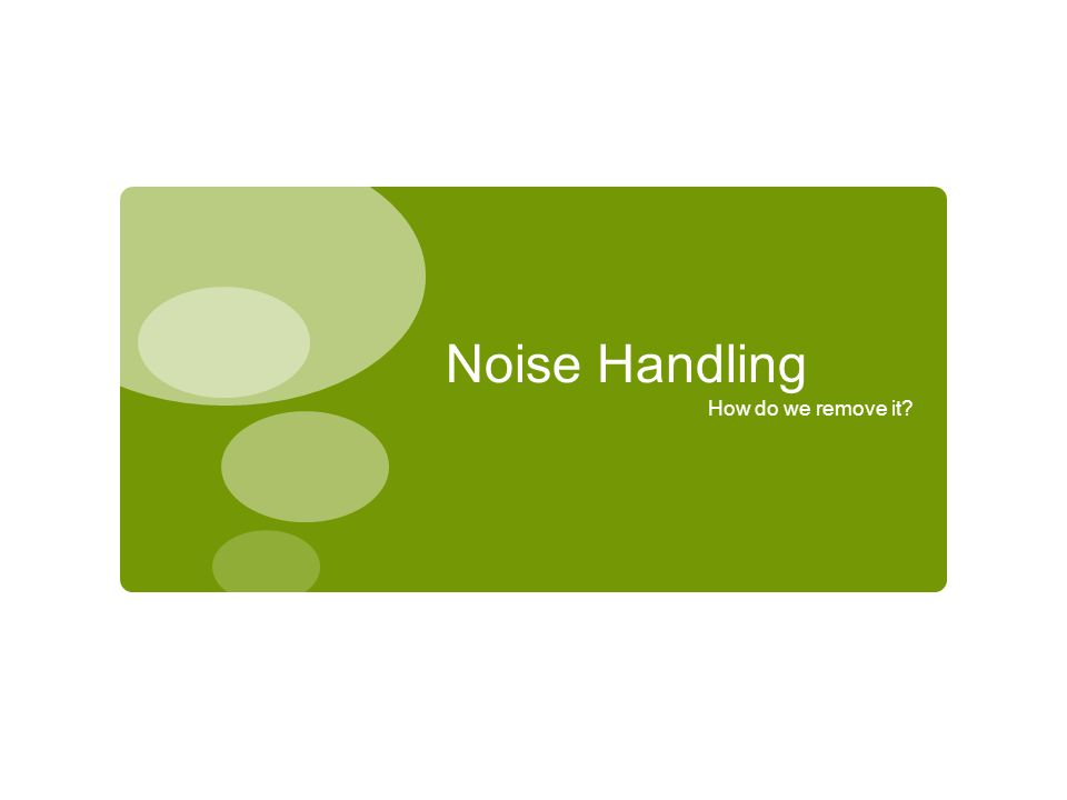 Noise Handling How do we remove it