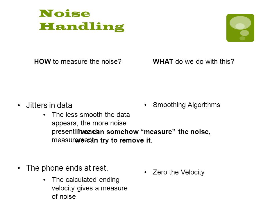 Noise Handling HOW to measure the noise WHAT do we do with this.