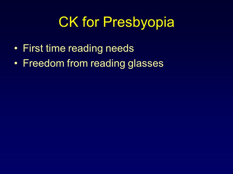 CK for Presbyopia First time reading needs Freedom from reading glasses
