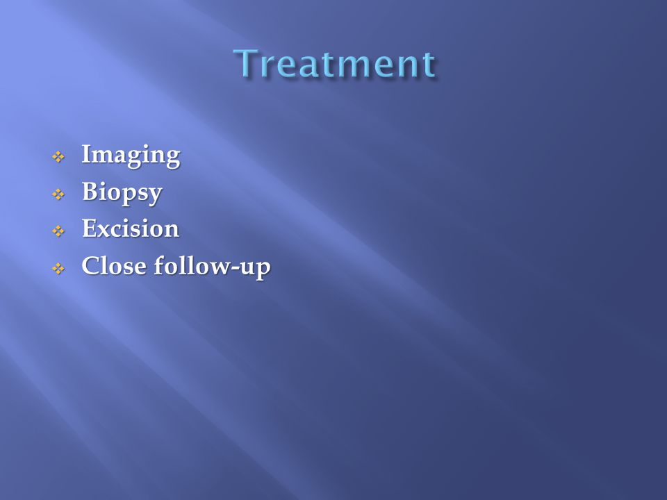  Imaging  Biopsy  Excision  Close follow-up