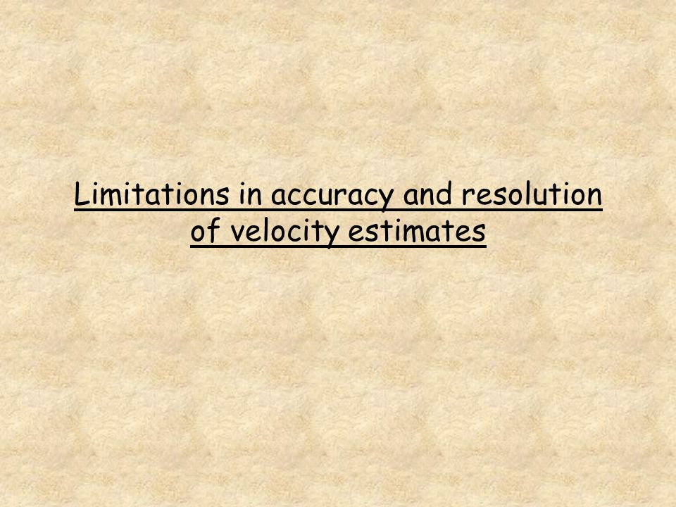 Limitations in accuracy and resolution of velocity estimates