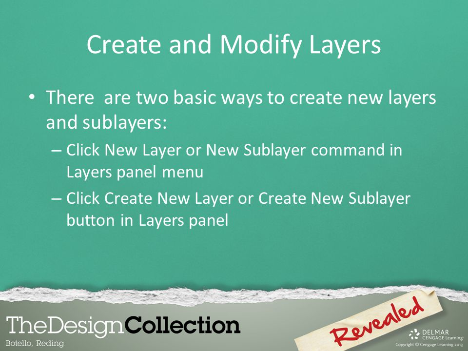 Create and Modify Layers There are two basic ways to create new layers and sublayers: – Click New Layer or New Sublayer command in Layers panel menu – Click Create New Layer or Create New Sublayer button in Layers panel