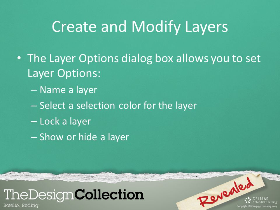 Create and Modify Layers The Layer Options dialog box allows you to set Layer Options: – Name a layer – Select a selection color for the layer – Lock a layer – Show or hide a layer