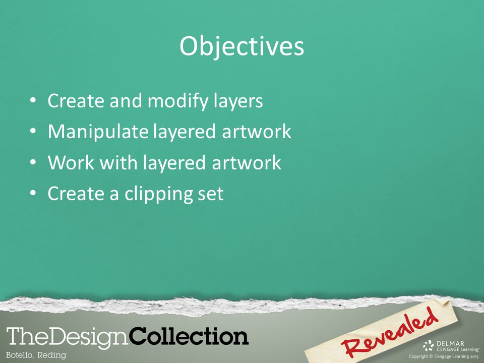 Objectives Create and modify layers Manipulate layered artwork Work with layered artwork Create a clipping set