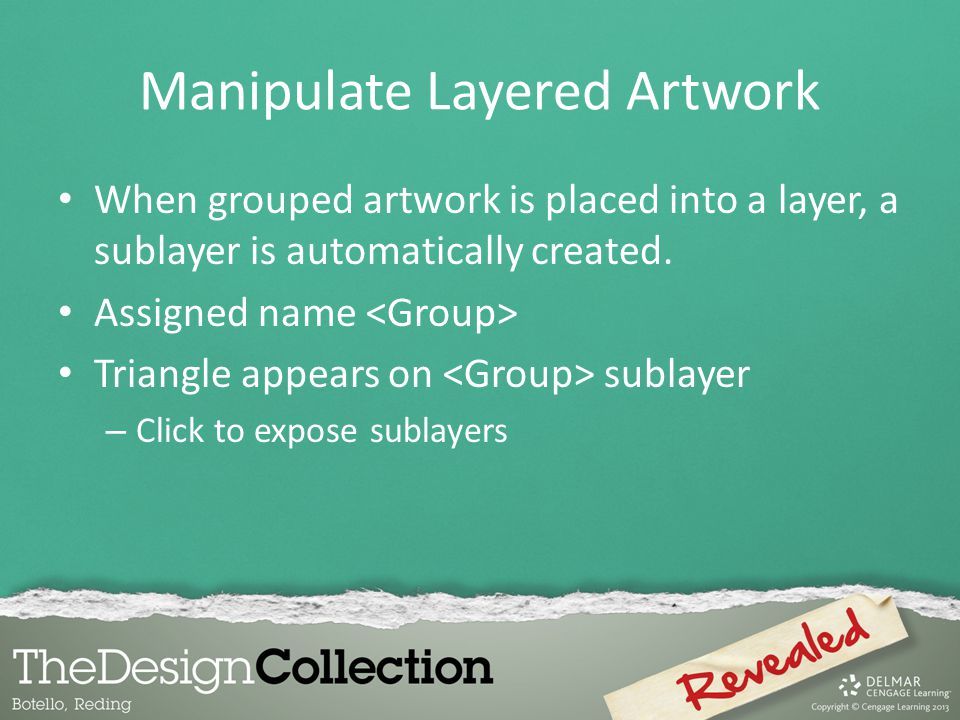 Manipulate Layered Artwork When grouped artwork is placed into a layer, a sublayer is automatically created.
