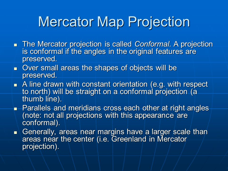 The Mercator projection is called Conformal.