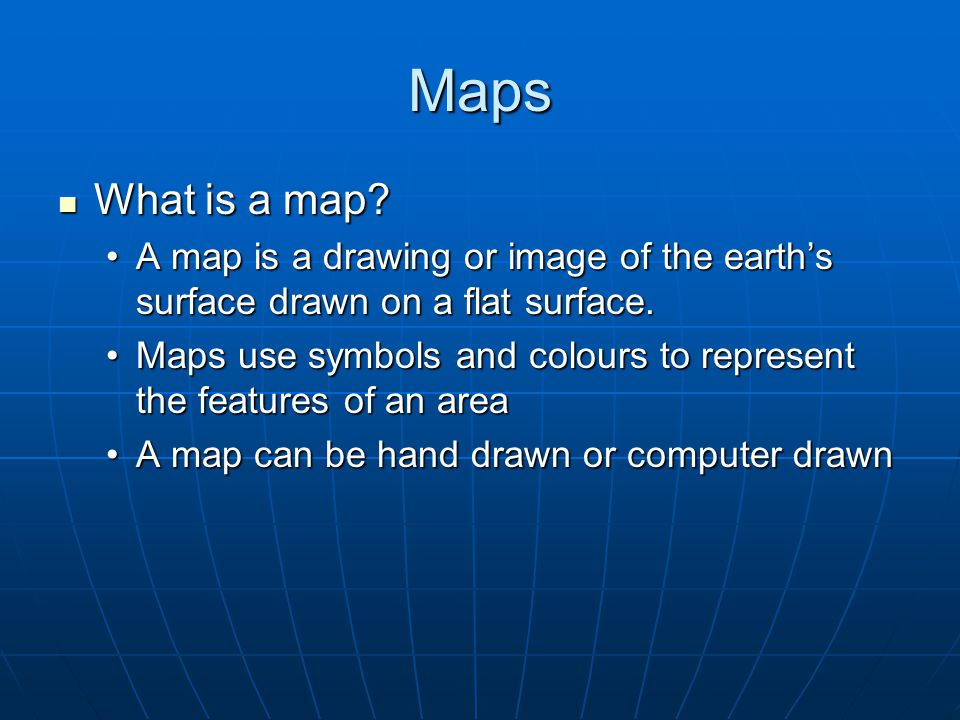 Maps What is a map. What is a map.