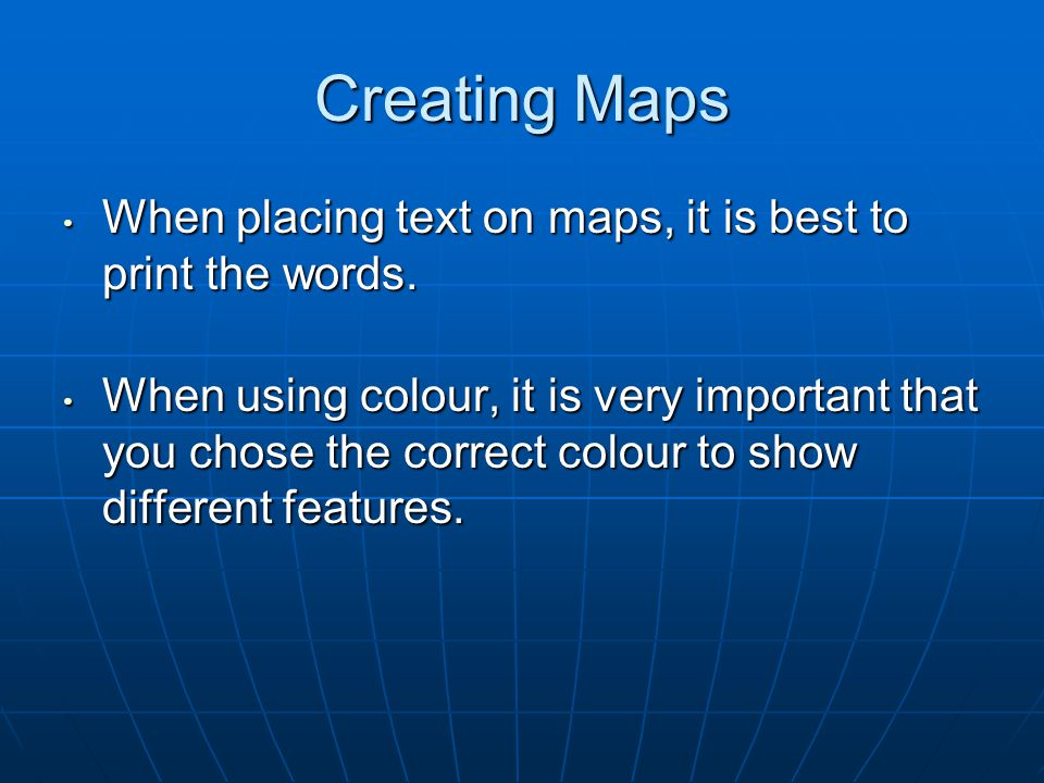 Creating Maps When placing text on maps, it is best to print the words.