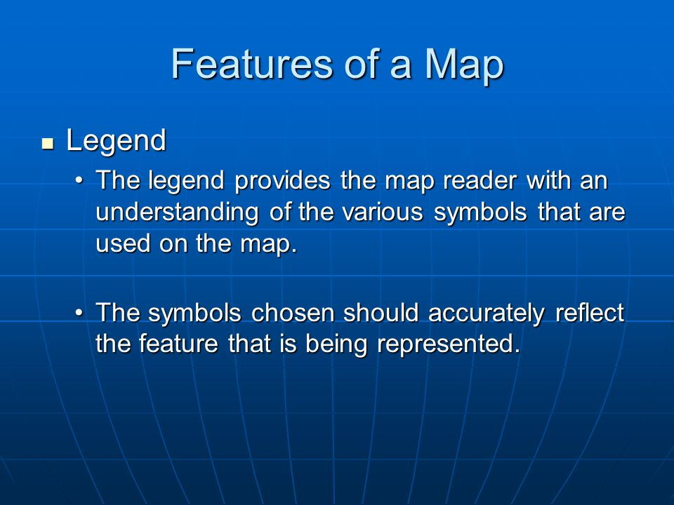 Features of a Map Legend Legend The legend provides the map reader with an understanding of the various symbols that are used on the map.The legend pr