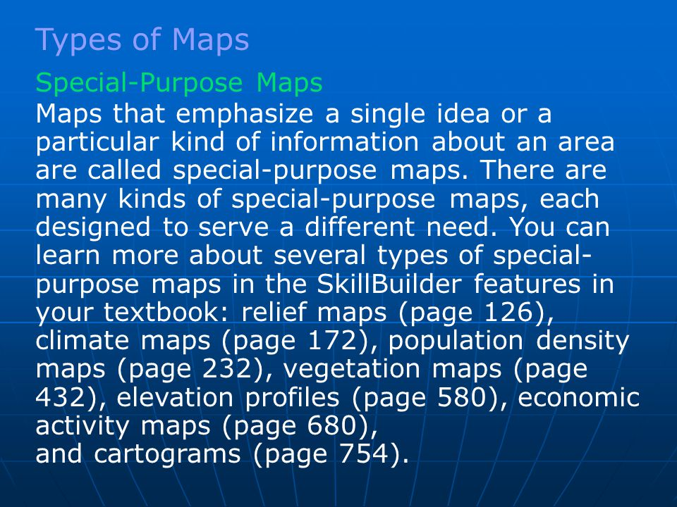 Maps that emphasize a single idea or a particular kind of information about an area are called special-purpose maps.
