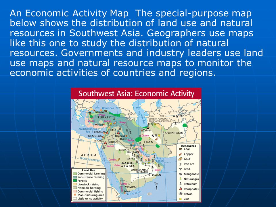 An Economic Activity Map The special-purpose map below shows the distribution of land use and natural resources in Southwest Asia.