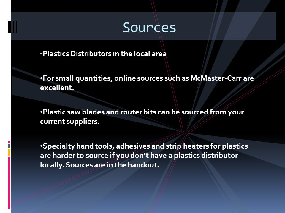 Plastics Distributors in the local area For small quantities, online sources such as McMaster-Carr are excellent. Plastic saw blades and router bits c
